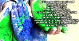 holi is a special occasion of a festival colour.colour that glue meaning to our loves, colours that give new dimension to celebrate every joy, colours of happiness of moments that are worth cherishing, colour of love that special people like you fill in life . , happy holi,colorful holi,holi festival,holi wishes,holi greetings