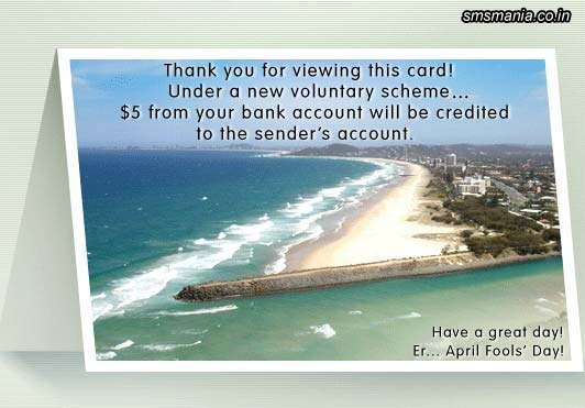 Thanks You For Viewing This Card Under A New Voluntary Scheme.. $5 From Your Bank Account Will Be Credited To The Sender's Account Have A Great Day!April Fool Images