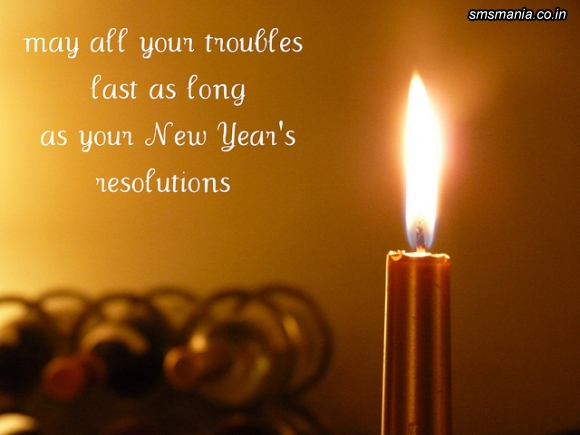 May All Your Trouble Last As Long As Your New Years ResolutionsNew Year