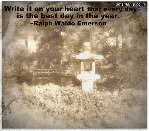 Write It On Your Heart The Every Day Is The Best Day In The Year. - Raiph Waldo EmersonNew Year