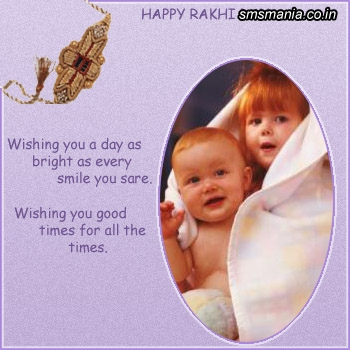 Happy Rakhi Day Wishing You A Day As Bright As Every Smile You Sare. Wishing You Good Times For All The Times.Raksha Bandhan